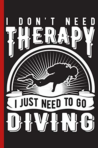 I Don't Need Therapy I Just Need to Go Diving: Wide Ruled Notebook -
