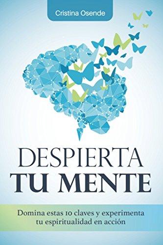 Despierta tu Mente: Las 10 claves para experimentar tu espiritualidad en acción (Spanish Edition)