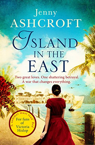 Island in the East: Two great loves. One shattering betrayal. A war that changes everything. (English Edition) por Jenny Ashcroft