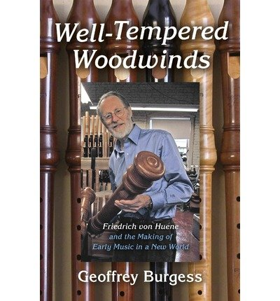 By Geoffrey Burgess ( Author ) [ Well-Tempered Woodwinds: Friedrich Von Huene and the Making of Early Music in a New World Publications of the Early Music Institute By May-2015 Hardcover
