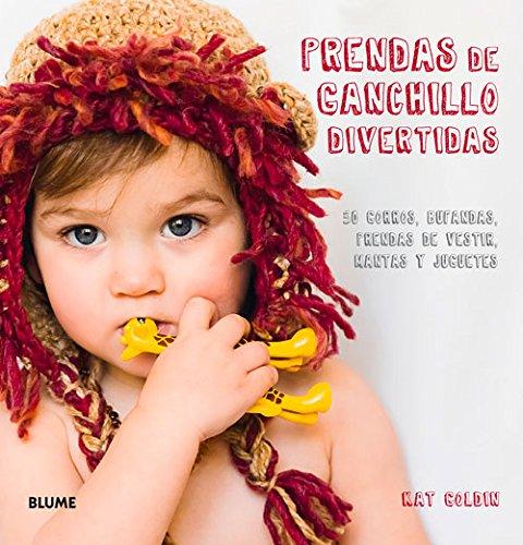 Prendas De Ganchillo Divertidas. 30 Gorros, Bufandas, Prendas De Vestir Y Juguetes (Labores Sencillas) por Kat Goldin