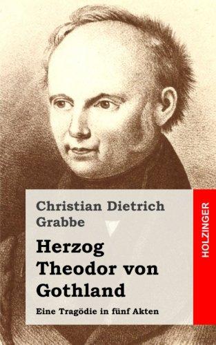 Herzog Theodor von Gothland: Eine Tragödie in fünf Akten