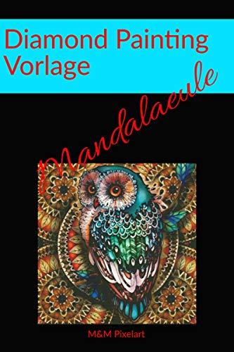 Diamond Painting Vorlagen: Mandala Eule (German Edition) eBook: M ...