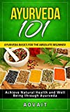 Ayurveda 101: Ayurveda Basics for The Absolute Beginner [Achieve Natural Health and Well Being through Ayurveda] (English Edition)