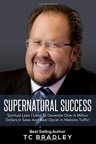 Supernatural Success: Spiritual Laws I Used To Generate Over a Million Dollars In Sales And Beat Oprah In Website - Million-dollar-website