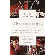 Oberammergau: The Troubling Story of the World's Most Famous Passion Play by James Shapiro (2001-06-12)