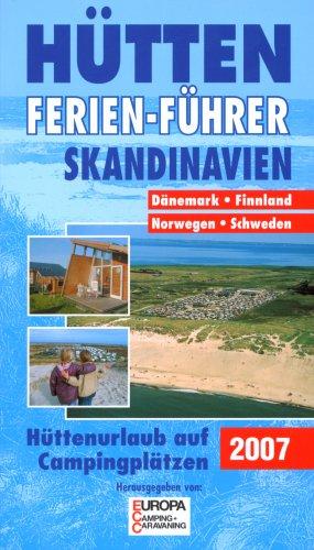 Hütten-Ferien-Führer 2007 Skandinavien: Auf Campingplätzen in Dänemark, Norwegen, Schweden, Finnland: Alle Infos bei Amazon