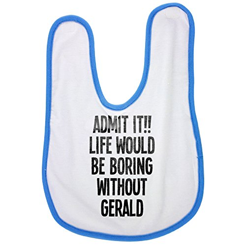 ADMIT IT!! LIFE WOULD BE BORING WITHOUT GERALD baby bib in blue, Baby boy bibs, dribble bibs, cool baby boy bibs, best baby bibs, best bibs, best dribble bibs, best baby bibs for drooling, cute baby