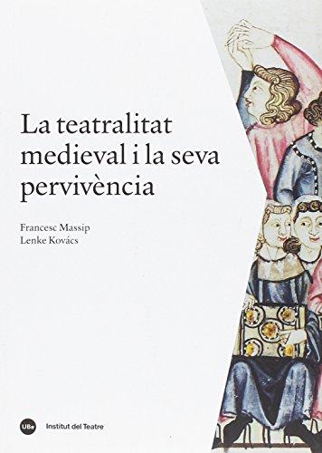 LA TEATRALITAT MEDIEVAL I LA SEVA PERVIVÉNCIA (HISTÒRIA DE LES ARTS ESCÈNIQUES CATALANES)