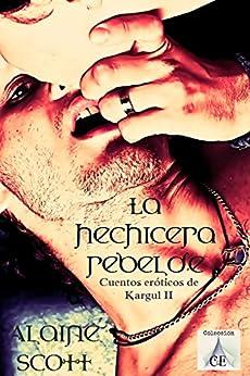 La hechicera rebelde (Cuentos eróticos de Kargul nº 2) de [Scott, Alaine, Nichols, DW]