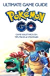 The Ultimate Guide To Pokemon GO: Ult...