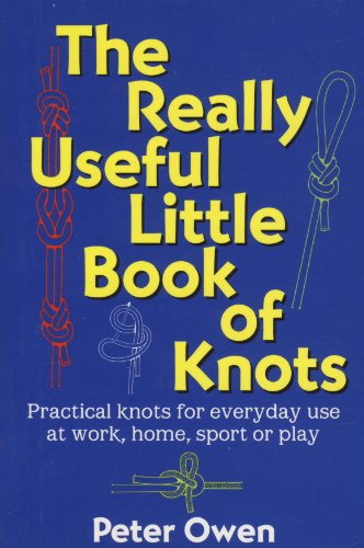 The Really Useful Little Book of Knots: Practical Knots for Everyday Use at Work, Home, Sport or Play (English Edition)