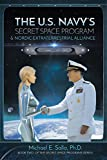 The US Navy's Secret Space Program and Nordic Extraterrestrial Alliance: Volume 2 (Secret Space Programs)