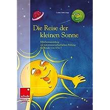Die Kleine Sonne / Die Reise der kleinen Sonne - Märchensammlung: Märchensammlung zur naturwissenschaftlichen Bildung / Vorlesebuch