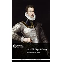 Delphi Complete Works of Sir Philip Sidney (Illustrated) (Delphi Poets Series Book 35) (English Edition)