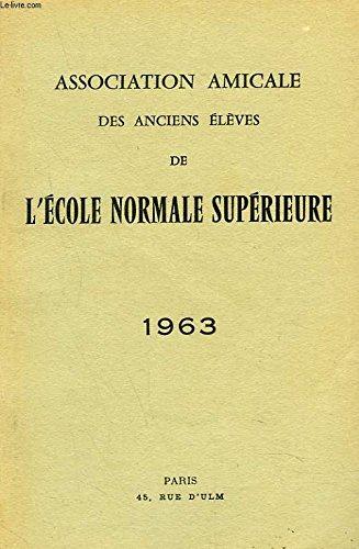 ASSOCIATION AMICALE DES ANCIENS ELEVES DE L'ECOLE NORMALE SUPERIEURE 1963. MORTS POUR LA PATRIE/ ALLOCUTION DU PRESIDENT/ RAPPORT DU SECRETAIRE, COMPTE RENDU, SCRUTIN, CONSEIL D'ADMINISTRATION / LISTE DES MEMBRES...