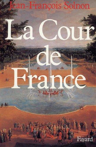 La Cour de France (Nouvelles Etudes Historiques)
