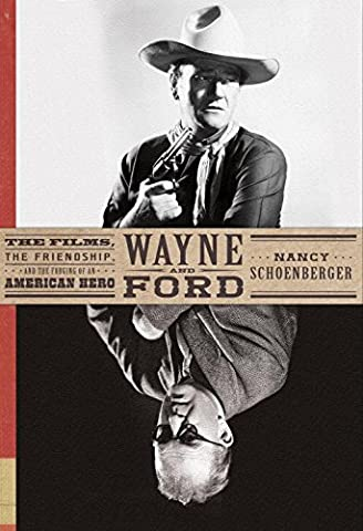 Wayne and Ford: The Films, the Friendship, and the Forging of an American Hero (Film Friendship)