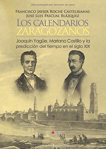 Los calendarios zaragozanos, Joaquín Yagüe, Mariano Castillo y la predicción del tiempo en el siglo XIX por Francisco Javier Roche