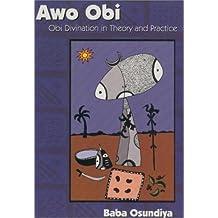Awo Obi: Obi Divination in Theory and Practice by Baba Osundiya (2001-08-01)