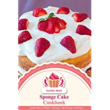 Sponge Cake Cookbook: Learn How to Make a Sponge Cake Recipe with Ease (English Edition)