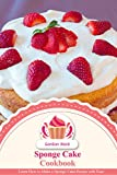 Sponge Cake Cookbook: Learn How to Make a Sponge Cake Recipe with Ease