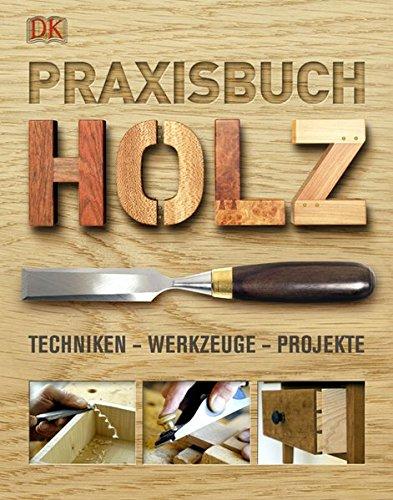 Herstellung Von Holz-möbel (Praxisbuch Holz: Techniken - Werkzeuge - Projekte)