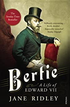 Bertie: A Life of Edward VII by [Ridley, Jane]