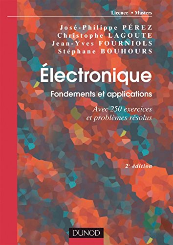 lectronique. Fondements et applications - 2e d. : Avec 250 exercices et problmes rsolus (Cours de physique : fondements et applications t. 1)