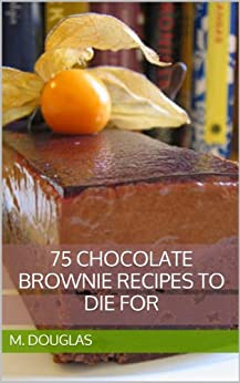 75 Chocolate Brownie Recipes to Die For (Chocolate Recipes to Die For Book 3) (English Edition) par [Douglas, M.]