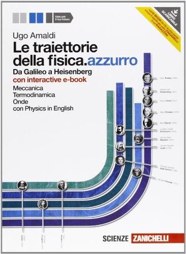 Le traiettorie della fisica. azzurro. Da Galileo a Heisenberg. Con interactive e-book. Per le Scuole superiori. Con espansione online: 1