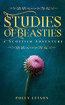 Studies of Beasties: A gripping adventure you'll love! (Iona Adair Scottish Mysteries Book 1) by [Letson, Polly]