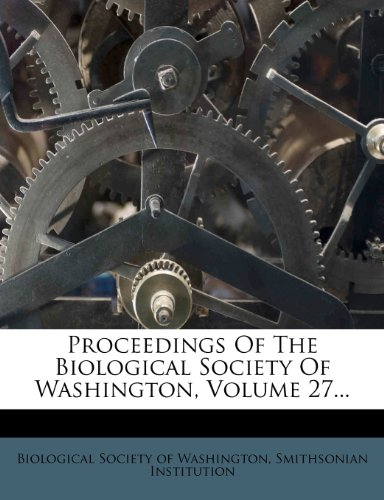Proceedings Of The Biological Society Of Washington, Volume 27...
