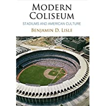 Modern Coliseum: Stadiums and American Culture