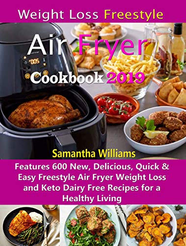 Weight Loss Freestyle Air Fryer Cookbook 2019: Features 600 New, Delicious, Quick & Easy Freestyle Air Fryer Weight Loss and Keto Dairy Free Recipes for a Healthy Living (English Edition)
