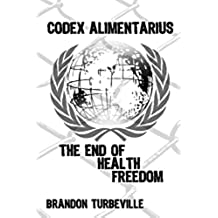 Codex Alimentarius: The End Of Health Freedom (English Edition)