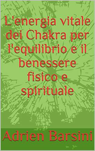 L'energia vitale dei Chakra per l'equilibrio e il benessere fisico e spirituale