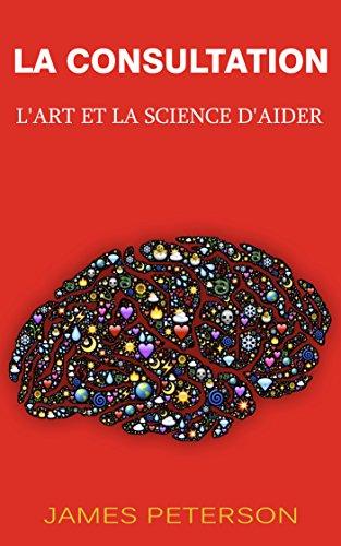 Couverture du livre LA CONSULTATION: L'ART ET LA SCIENCE D'AIDER