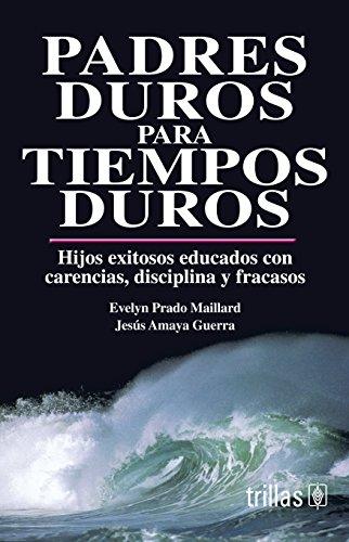 Descargar Libro Padres duros para tiempos duros/ Tough Parenting for Tough Times de Evelyn De Amaya Prado Maillard