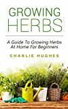 Growing Herbs at Home: A Guide to Growing Herbs at Home for Beginners (Herb Garden, Recipes, Gardening Tips, Kitchen Garden, Book 1) best price on Amazon @ Rs. 0