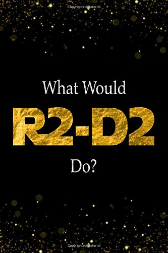 What Would R2-D2 Do?: R2-D2 Designer Notebook (Wars Lego Star Supplies Party)