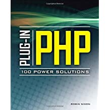 Plug-In PHP: 100 Power Solutions: Simple Solutions to Practical PHP Problems by Robin Nixon (2010-03-11)