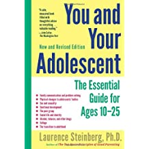 You and Your Adolescent, New and Revised edition: The Essential Guide for Ages 10-25