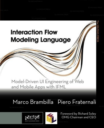 Interaction Flow Modeling Language: Model-Driven UI Engineering of Web and Mobile Apps with IFML (The MK/OMG Press) 1st edition by Brambilla, Marco, Fraternali, Piero (2014) Paperback