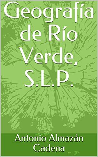 Geografía de Río Verde, S.L.P. (Rioverde nº 4001) por Antonio Almazán Cadena