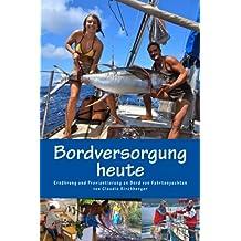 Bordversorgung heute: Ernährung und Proviantierung an Bord von Fahrtenyachten (Blauwassersegeln 2.0)