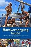 Bordversorgung heute: Ernährung und Proviantierung an Bord von Fahrtenyachten (Blauwassersegeln 2.0, Band 3)