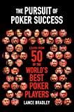 The Pursuit of Poker Success: Learn from 50 of the world's best poker players (English Edition)