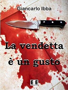 La vendetta è un gusto: 7 (Adrenalina) (Italian Edition) by [Ibba, Giancarlo]