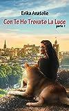 Scarica Libro Con te ho trovato la luce parte prima (PDF,EPUB,MOBI) Online Italiano Gratis